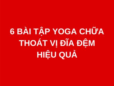 6 bài tập yoga chữa thoát vị đĩa đệm hiệu quả